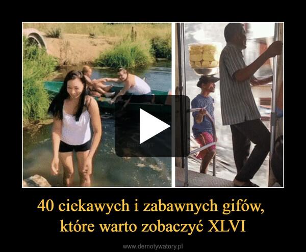 40 ciekawych i zabawnych gifów, które warto zobaczyć XLVI –