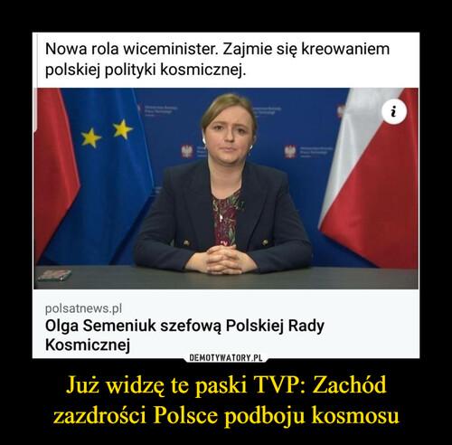Już widzę te paski TVP: Zachód zazdrości Polsce podboju kosmosu