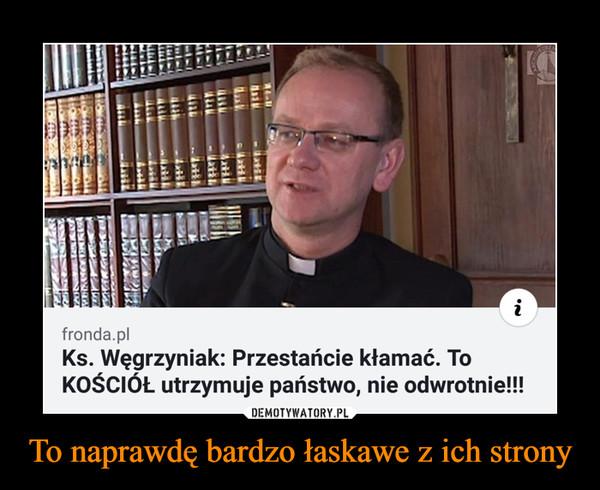 To naprawdę bardzo łaskawe z ich strony –  Ks. Węgrzyniak: Przestańcie kłamać. ToKOŚCIÓŁ utrzymuje państwo, nie odwrotnie!!!