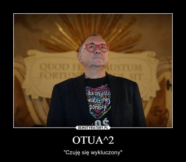 """OTUA^2 – """"Czuję się wykluczony"""""""