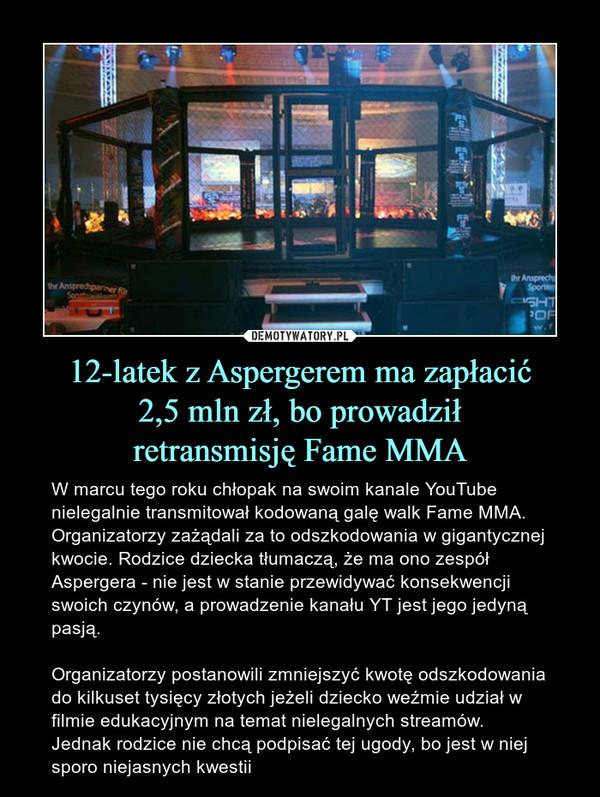 12-latek z Aspergerem ma zapłacić 2,5 mln zł, bo prowadził retransmisję Fame MMA