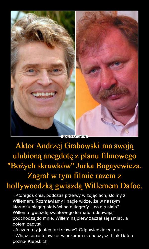 Aktor Andrzej Grabowski ma swoją ulubioną anegdotę z planu filmowego